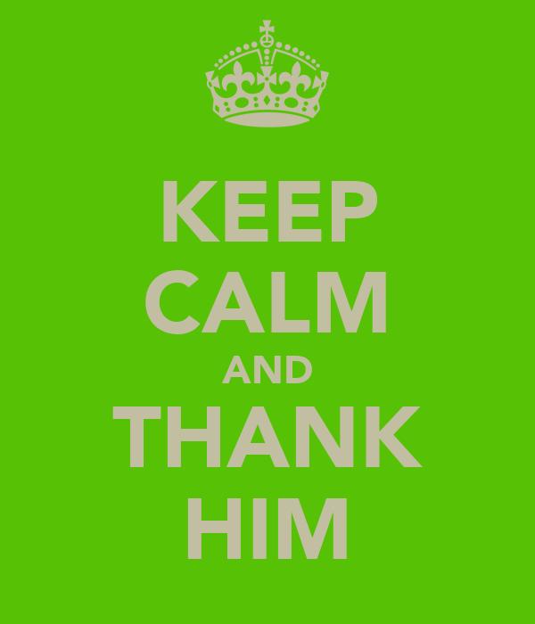 KEEP CALM AND THANK HIM