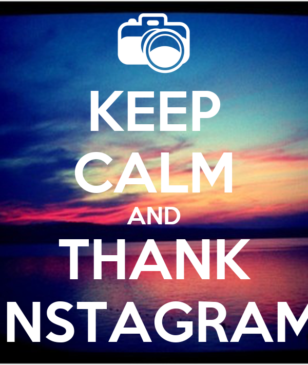 KEEP CALM AND THANK INSTAGRAM