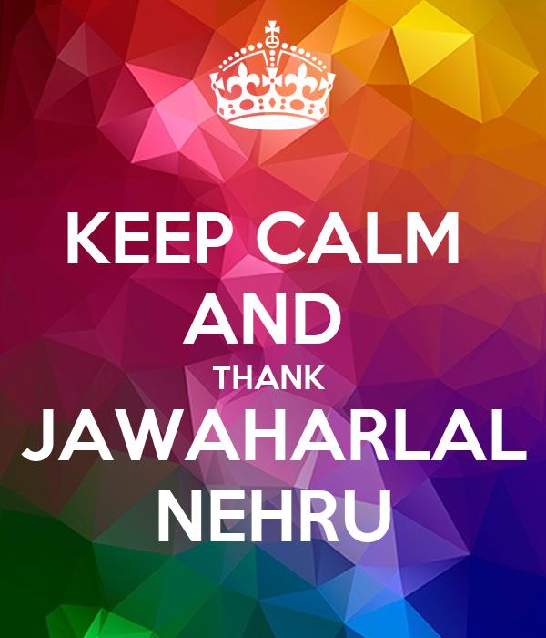 KEEP CALM  AND  THANK  JAWAHARLAL NEHRU