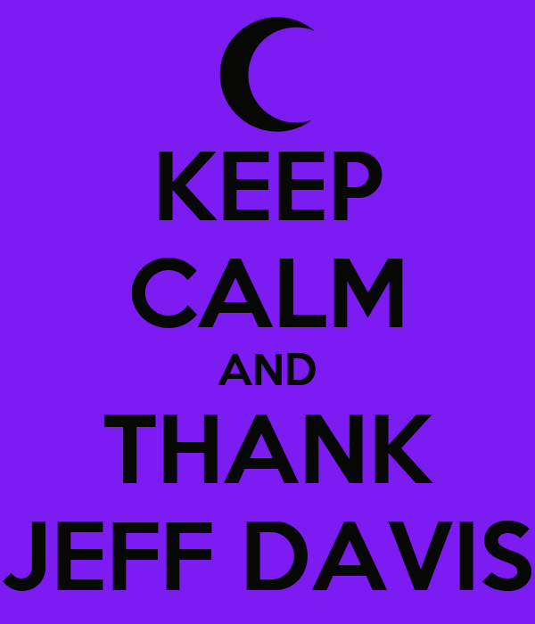 KEEP CALM AND THANK JEFF DAVIS