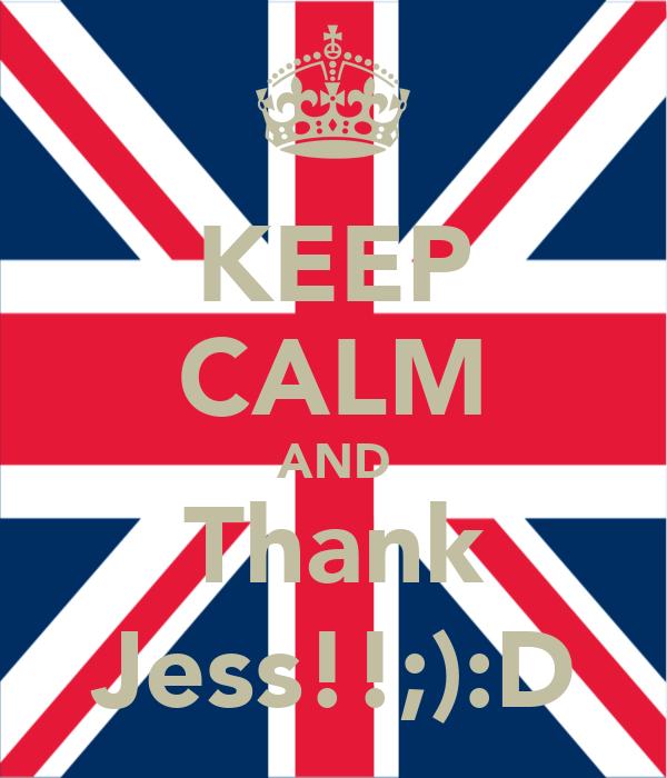 KEEP CALM AND Thank Jess!!;):D