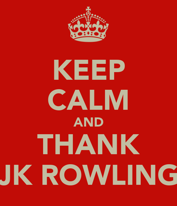 KEEP CALM AND THANK JK ROWLING