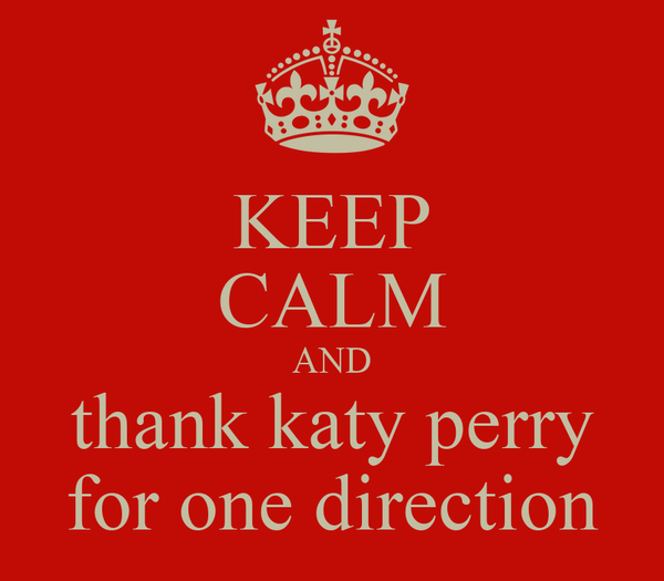KEEP CALM AND thank katy perry for one direction