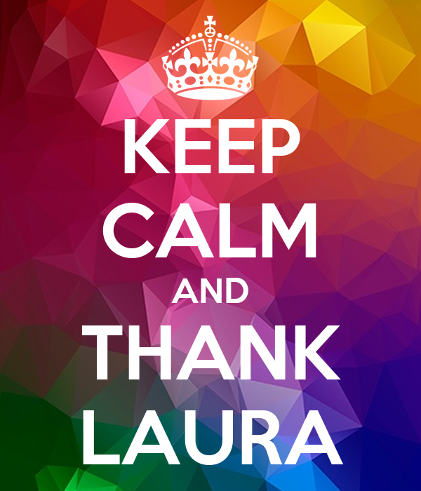 KEEP CALM AND THANK LAURA