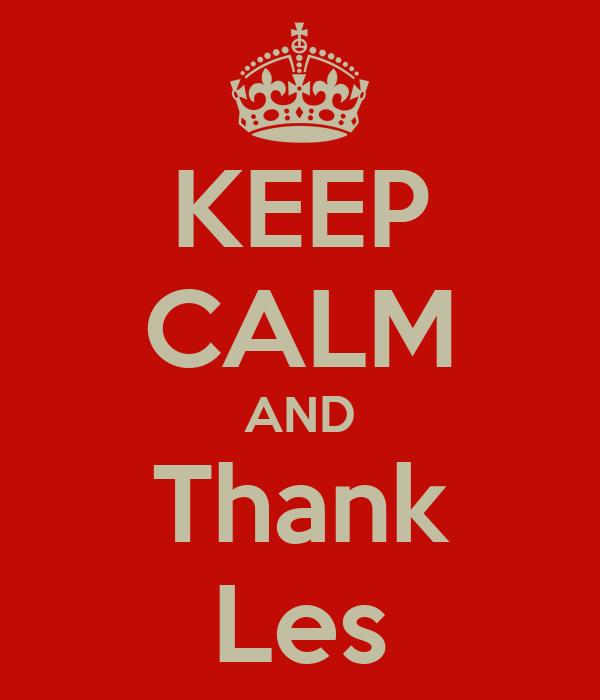 KEEP CALM AND Thank Les