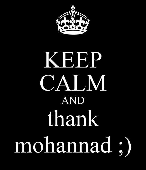 KEEP CALM AND thank mohannad ;)