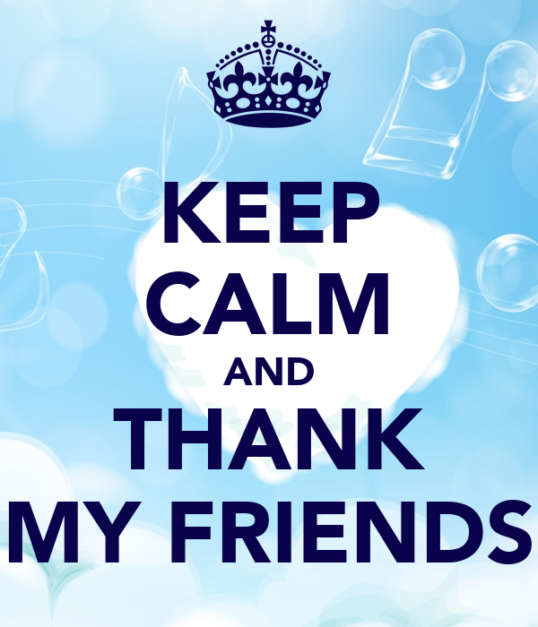 KEEP CALM AND THANK MY FRIENDS