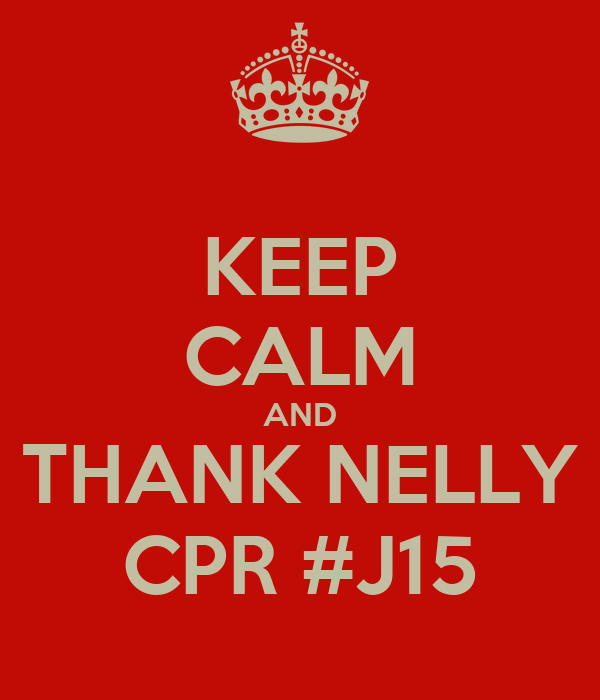 KEEP CALM AND THANK NELLY CPR #J15