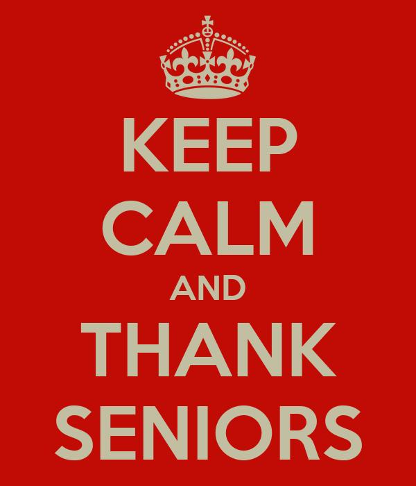 KEEP CALM AND THANK SENIORS