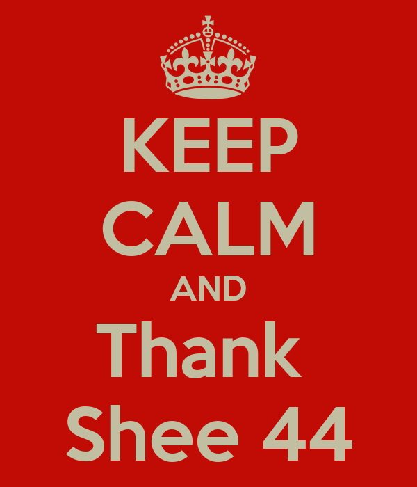 KEEP CALM AND Thank  Shee 44