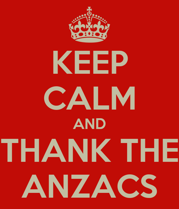 KEEP CALM AND THANK THE ANZACS