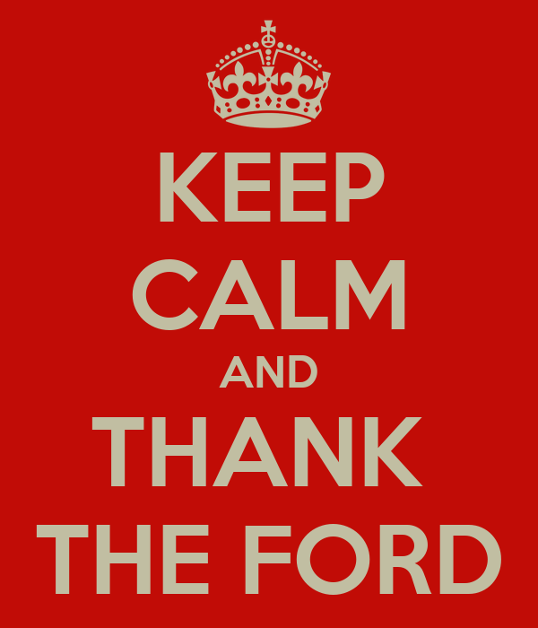 KEEP CALM AND THANK  THE FORD