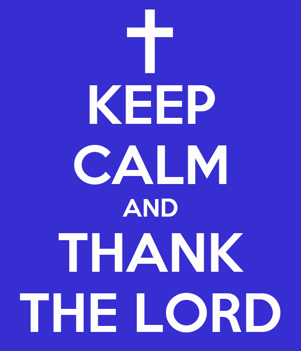 KEEP CALM AND THANK THE LORD