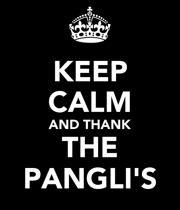 KEEP CALM AND THANK THE PANGLI'S