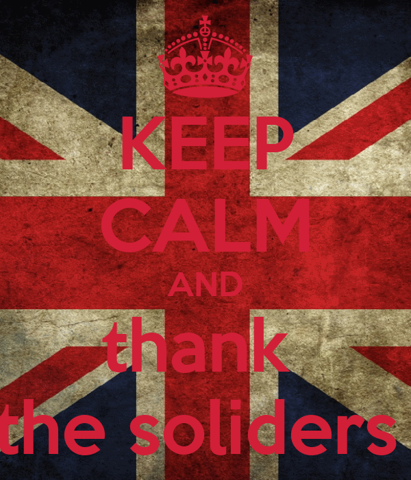 KEEP CALM AND thank  the soliders