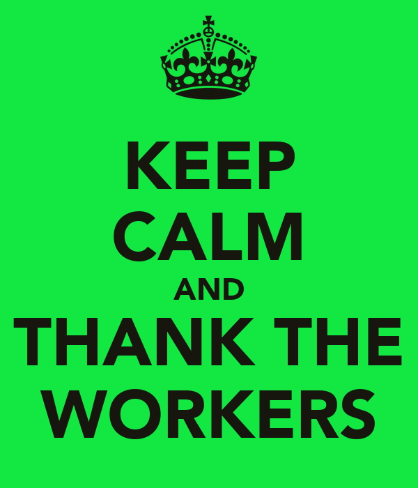 KEEP CALM AND THANK THE WORKERS