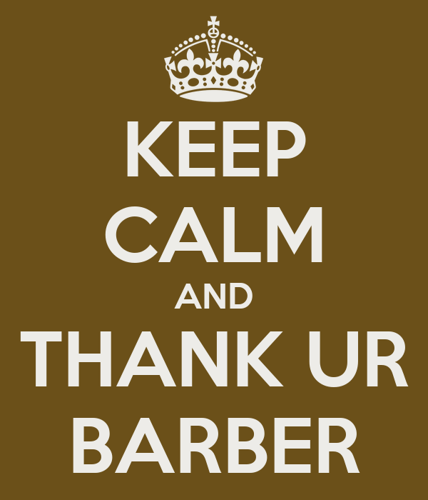 KEEP CALM AND THANK UR BARBER