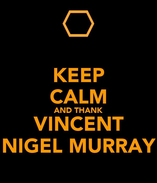 KEEP CALM AND THANK VINCENT NIGEL MURRAY