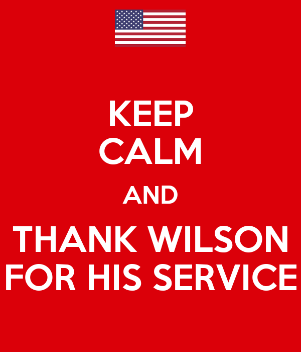 KEEP CALM AND THANK WILSON FOR HIS SERVICE