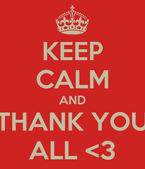 KEEP CALM AND THANK YOU ALL <3