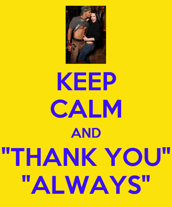 """KEEP CALM AND """"THANK YOU"""" """"ALWAYS"""""""