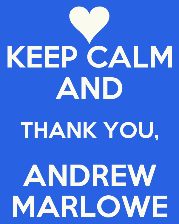 KEEP CALM AND THANK YOU, ANDREW MARLOWE