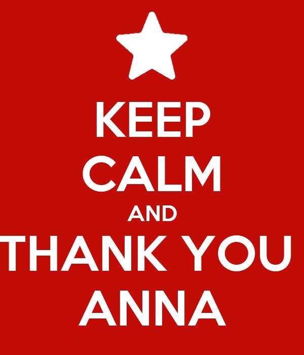 KEEP CALM AND THANK YOU  ANNA