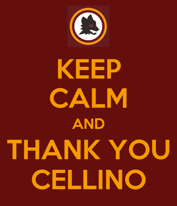 KEEP CALM AND THANK YOU CELLINO