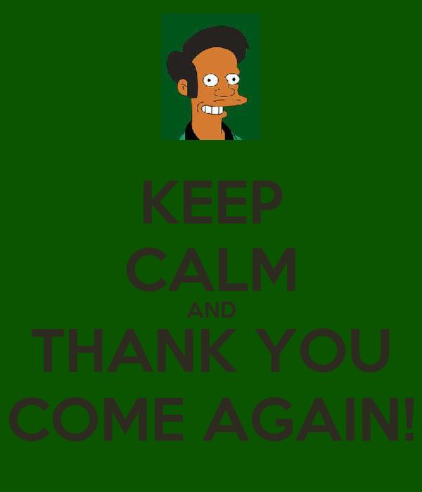 KEEP CALM AND THANK YOU COME AGAIN!