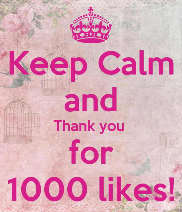 Keep Calm and Thank you  for 1000 likes!