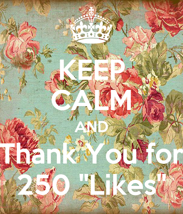 """KEEP CALM AND Thank You for 250 """"Likes"""""""