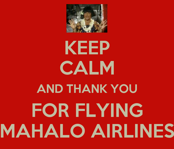 KEEP CALM AND THANK YOU FOR FLYING MAHALO AIRLINES