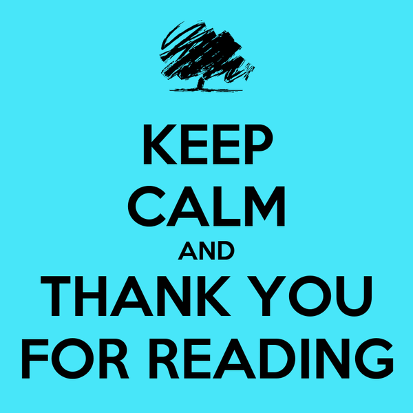 KEEP CALM AND THANK YOU FOR READING