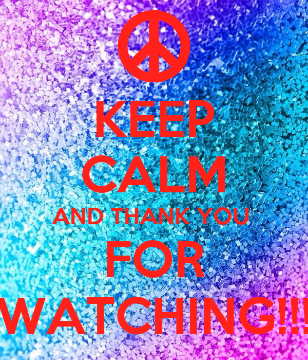 KEEP CALM AND THANK YOU  FOR WATCHING!!!
