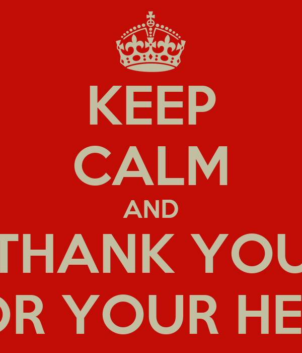 KEEP CALM AND THANK YOU FOR YOUR HELP