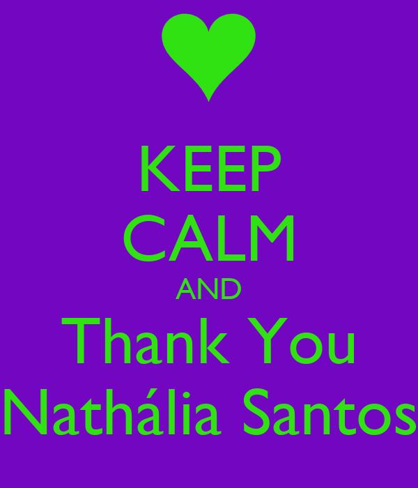 KEEP CALM AND Thank You Nathália Santos