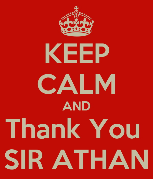 KEEP CALM AND Thank You  SIR ATHAN
