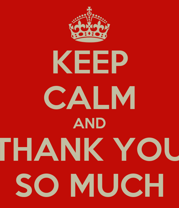 KEEP CALM AND THANK YOU SO MUCH