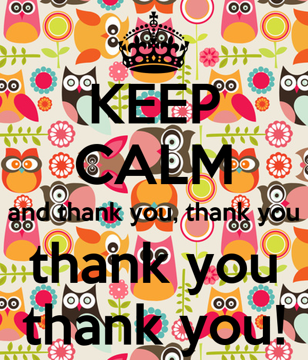 KEEP CALM and thank you, thank you thank you thank you!