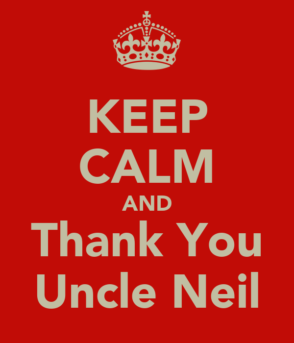 KEEP CALM AND Thank You Uncle Neil