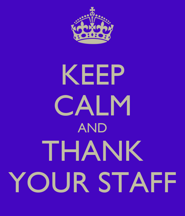 KEEP CALM AND THANK YOUR STAFF