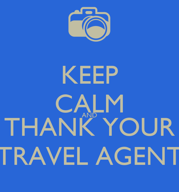 KEEP CALM AND THANK YOUR TRAVEL AGENT