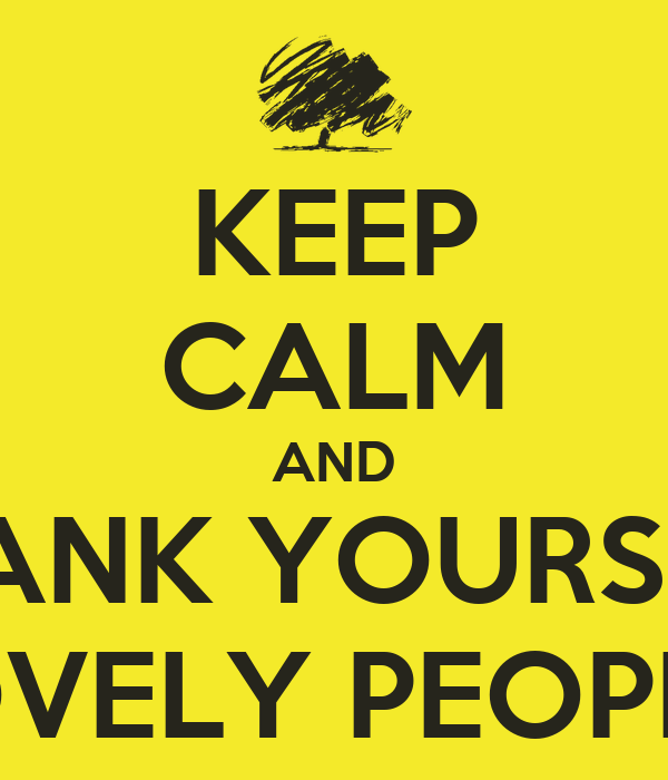 KEEP CALM AND THANK YOURSELF FOR THE LOVELY PEOPLE AROUND