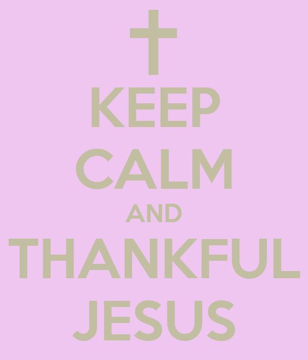 KEEP CALM AND THANKFUL JESUS