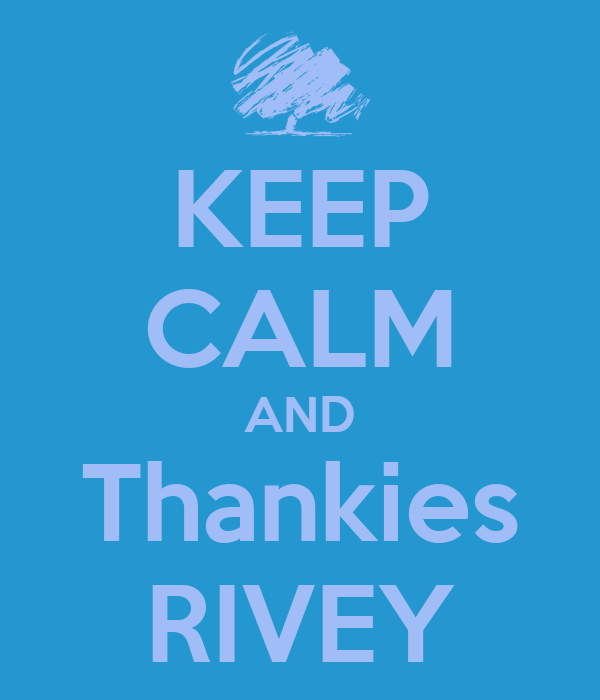 KEEP CALM AND Thankies RIVEY