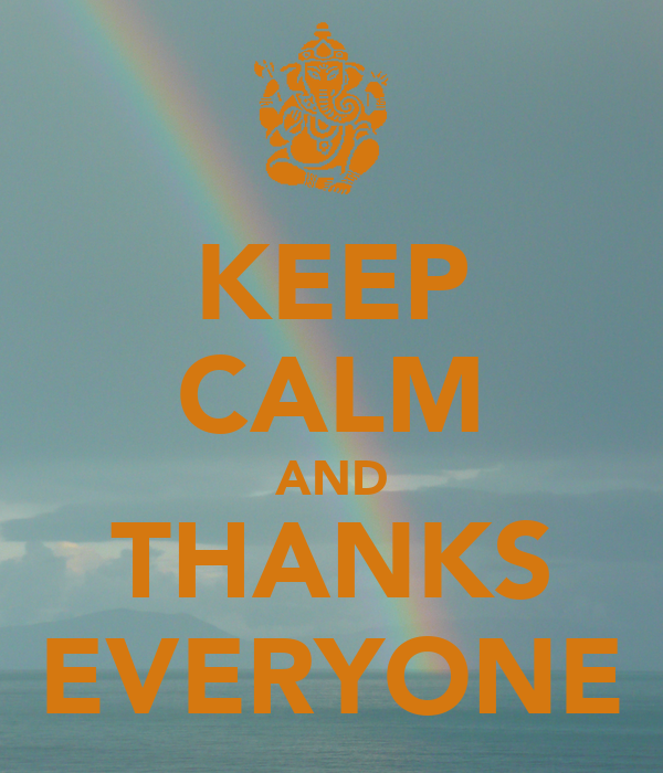 KEEP CALM AND THANKS EVERYONE