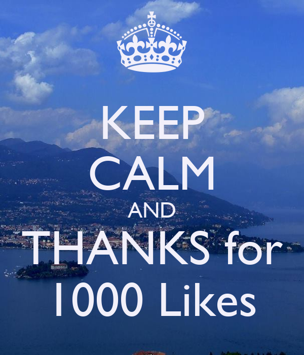 KEEP CALM AND THANKS for 1000 Likes
