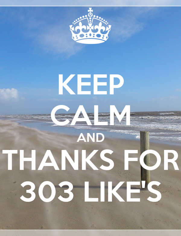 KEEP CALM AND THANKS FOR 303 LIKE'S