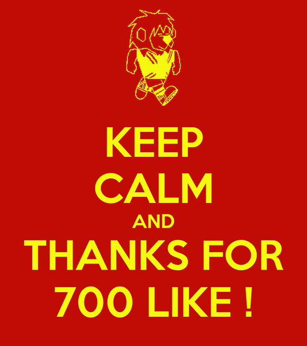 KEEP CALM AND THANKS FOR 700 LIKE !