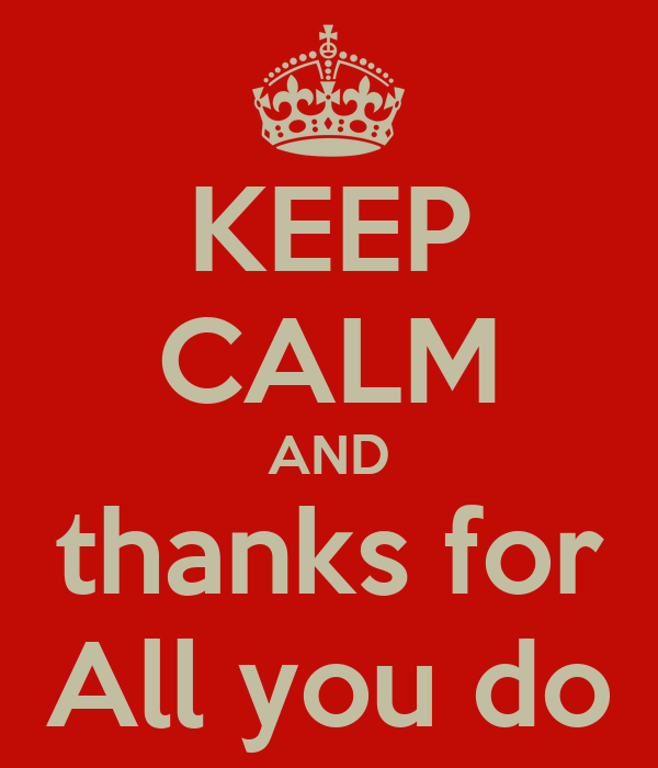 KEEP CALM AND thanks for All you do